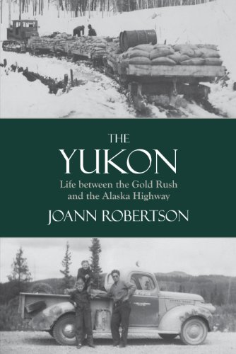 The Yukon: Life Between the Gold Rush and the Alaska Highway