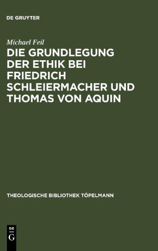Die Grundlegung der Ethik bei Friedrich Schleiermacher und Thomas von Aquin (Theologische Bibliothek Topelmann) (Theologische Bibliothek Tapelmann)