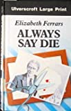 Always Say Die (Ulverscroft Large Print Series)