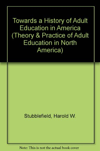 Towards a History of Adult Education in America (Theory & Practice of Adult Education in North America)