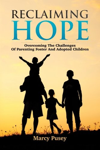 Reclaiming Hope: Overcoming the Challenges of Parenting Foster and Adoptive Children PDF