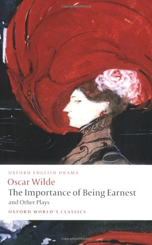 The Importance of Being Earnest and Other Plays: Lady Windermere's Fan; Salome; A Woman of No Importance; An Ideal Husband; The Importance of Being Earnest (Oxford World's Classics)
