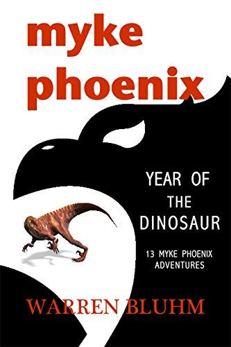Warren Bluhm - Myke Phoenix: Year of the Dinosaur: 13 Myke Phoenix Adventures (Myke Phoenix collections Book 2)