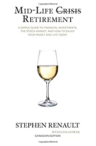 Mid-Life Crisis Retirement: A Simple Guide to Financial Investments, the Stock Market, and How to Enjoy Your Money and Life Today. from CreateSpace Independent Publishing Platform