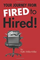 Your Journey from Fired to Hired - From Fired to Hired