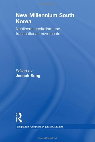 New Millennium South Korea: Neoliberal Capitalism and Transnational Movements (Routledge Advances in Korean Studies)