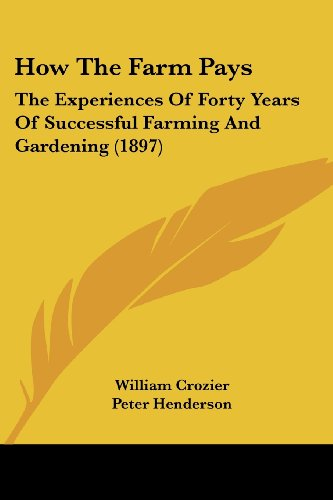 How the Farm Pays: The Experiences of Forty Years of Successful Farming and Gardening (1897)