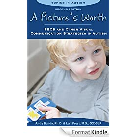 A Picture's Worth: PECS and Other Visual Communication Strategies in Autism (Topics in Autism) (English Edition)