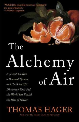 the-alchemy-of-air-a-jewish-genius-a-doomed-tycoon-and-the-scientific-discovery-that-fed-the-world-b
