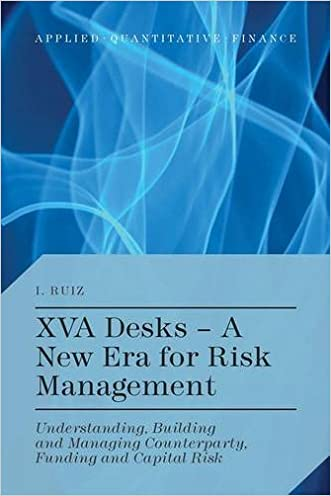 XVA Desks - A New Era for Risk Management: Understanding, Building and Managing Counterparty, Funding and Capital Risk (Applied Quantitative Finance)