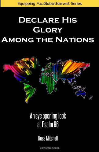 Declare His Glory Among the Nations: An Eye Opening Look at Psalm 96