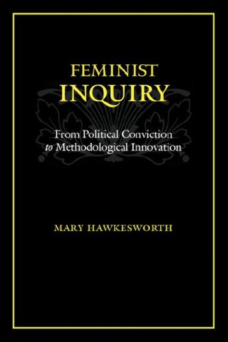 Feminist Inquiry: From Political Conviction To Methodological Innovation
