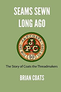 Seams Sewn Long Ago: The Story of Coats the Threadmakers by