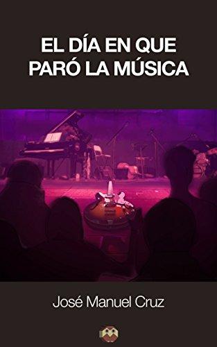 José Manuel Cruz - El día en que paró la música (Spanish Edition)