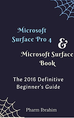Download Microsoft Surface Pro 4 & Microsoft  Surface Book: The 2016 Definitive Beginner's Guide