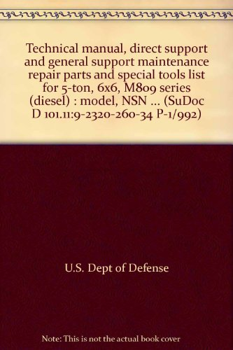 Technical Manual, Direct Support And General Support Maintenance Repair Parts And Special Tools List For 5-Ton, 6X6, M809 Series (Diesel) : Model, Nsn ... (Sudoc D 101.11:9-2320-260-34 P-1/992)