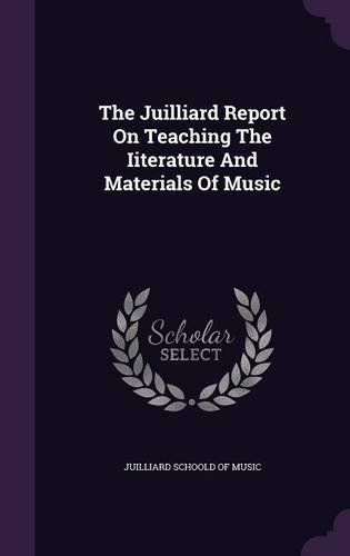 The Juilliard Report On Teaching The Iiterature And Materials Of Music