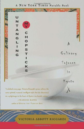 Untangling My Chopsticks: A Culinary Sojourn in Kyoto by Victoria Abbott Riccardi