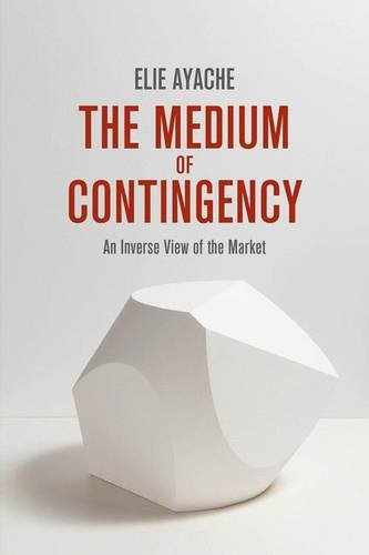 The Medium of Contingency: An Inverse View of the Market PDF