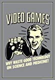 (11x17) Video Games Why Waste Technology On Science Medicine Funny Retro Poster