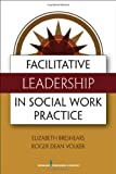 img - for Facilitative Leadership in Social Work Practice book / textbook / text book