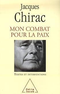 Mon combat pour la paix : Textes et interventions 1995-2007 par Chirac