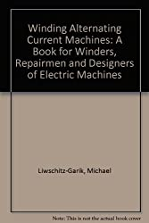 Winding Alternating Current Machines: A Book for Winders, Repairmen and Designers of Electric Machines