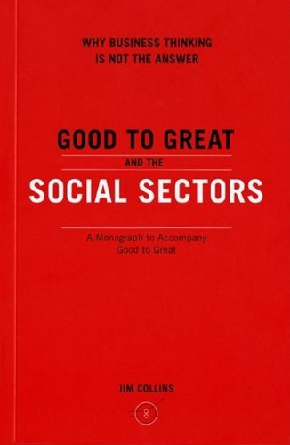 Good to Great and the Social Sectors: A Monograph to...