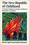 The New Republic of Childhood: A Critical Guide to Canadian Children's Literature in English