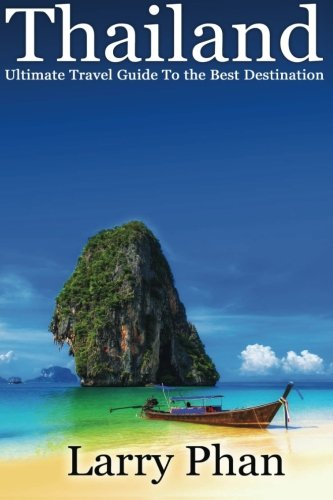 Thailand: Ultimate Travel Guide to The Best Destination. Easy to read with stunning graphics. All you need to know to get the best experience on your travel to Thailand (Ultimate ThailandTravel Guide)
