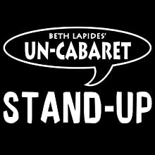 Un-Cabaret Stand-Up: Live Sex Acts (       UNABRIDGED) by Beth Lapides, David Cross, Margaret Cho, Greg Fitzsimmons Narrated by Beth Lapides, David Cross, Margaret Cho, Greg Fitzsimmons