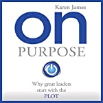 On Purpose: Why Great Leaders Start with the PLOT | Karen James