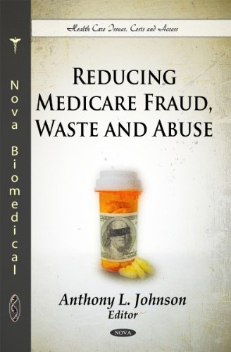 Reducing Medicare Fraud, Waste and Abuse (Health Care Issues, Costs and Access)