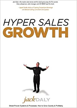Hyper Sales Growth: Street-Proven Systems & Processes. How To Grow Quickly & Profitably.