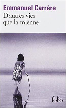 D'autres vies que la mienne - Emmanuel Carrere