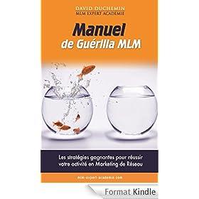 Manuel de Guerilla MLM: Les strat�gies garanties pour r�ussir votre activit� en marketing de r�seau - MLM Expert Acad�mie