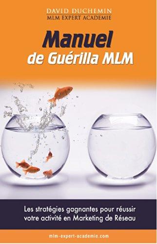 Couverture du livre Manuel de Guerilla MLM: Les stratégies garanties pour réussir votre activité en marketing de réseau - MLM Expert Académie