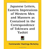 img - for Japanese Letters, Eastern Impressions of Western Men and Manners as Contained in the Correspondence of Tokiwara and Yashiri (Paperback) - Common book / textbook / text book