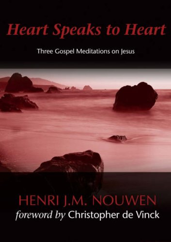 Heart Speaks to Heart: Three Gospel Meditations on Jesus, HENRI J. M. NOUWEN