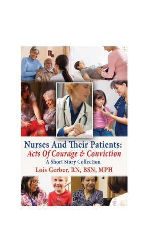 Book: Nurses and Their Patients - Acts of Courage and Conviction (Nursing in the Neighborhoods - Stories of Patients, Families, and Their Nurses) by Lois Gerber