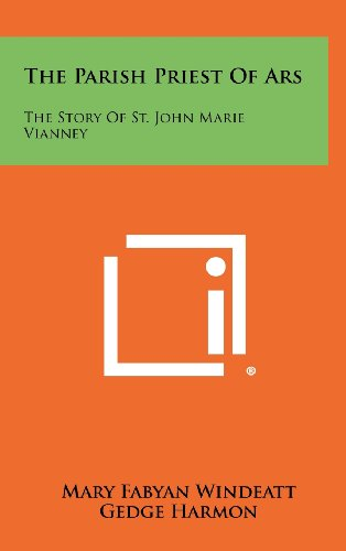 The Parish Priest of Ars: The Story of St. John Marie Vianney
