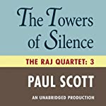 The Towers of Silence: The Raj Quartet, Book 3 (       UNABRIDGED) by Paul Scott Narrated by Richard Brown