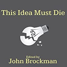 This Idea Must Die: Scientific Theories That Are Blocking Progress (       UNABRIDGED) by John Brockman Narrated by David Colacci, Susan Ericksen