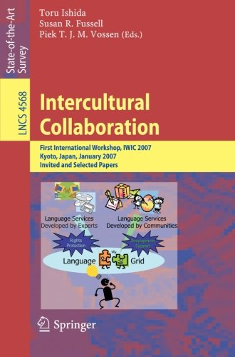 Intercultural Collaboration: First International Workshop, IWIC 2007 Kyoto, Japan, January 25-26, 2007 Invited and Selected Papers (Lecture Notes in Computer Science)