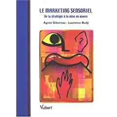 Le marketing sensoriel, de la stratégie à la mise en oeuvre, par Agnès Giboreau et  Laurence Body, chez Vuibert (2007)
