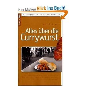 eBook Cover für  Alles uuml ber die Currywurst Von Liedern Literarischem und Lycopin bis zu Curry Kanzler Ketchup und Klassenschranken Wissenswertes uuml ber ein Kultprodukt