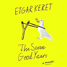 The Seven Good Years: A Memoir (       UNABRIDGED) by Etgar Keret Narrated by Alex Karpovsky