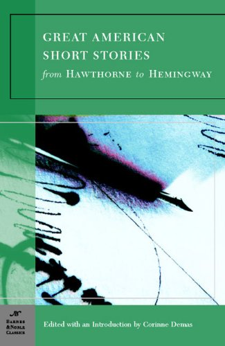 Great American Short Stories: From Hawthorne to Hemingway...