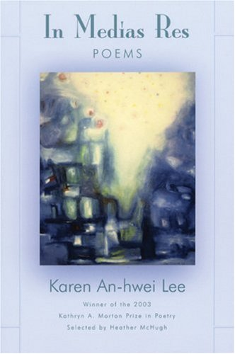 In Medias Res: Poems, Karen An-hwei Lee