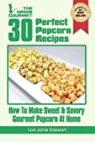 img - for Lori Jane Stewart: 30 Perfect Popcorn Recipes : How to Make Sweet & Savory Gourmet Popcorn at Home (Paperback); 2012 Edition book / textbook / text book